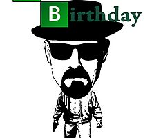 Happy Birthday from Heisenberg. by SoftSocks
