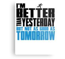 I'm better than yesterday but not as good as tomorrow Metal Print