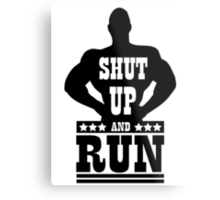 Shut up and run Metal Print