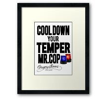 COOL DOWN YOUR TEMPER MR.COP Framed Print