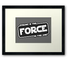 Strong is the Force Framed Print
