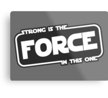 Strong is the Force Metal Print