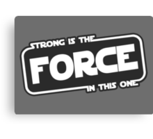 Strong is the Force Canvas Print