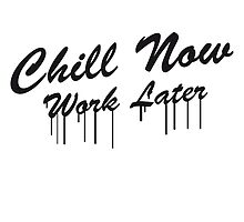Chill now work later lustiger graffiti spruch by Style-O-Mat