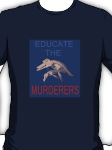 Educate the murderers  T-Shirt