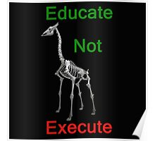 Educate Not Execute,T Shirts & Hoodies. ipad & iphone cases Poster