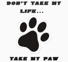 Don't Take My Life... Take My paw Kids Clothes