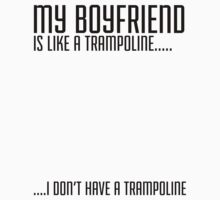 My Boyfriend Is Like A Trampoline...I Don't Have A Trampoline by printproxy