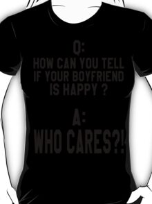 How Can You Tell When Your Boyfriend Is Happy? T-Shirt