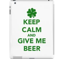 Keep calm and give me beer St. Patricks day iPad Case/Skin