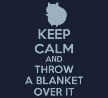 Keep Calm and Throw a Blanket Over It by BSRs