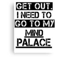 Get Out. I Need to Go to My Mind Palace Canvas Print