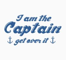 I'm The Captain Get Over It by BrightDesign