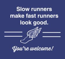 Slow runners make fast runners look good. You're welcome t-shirt by sportsfan