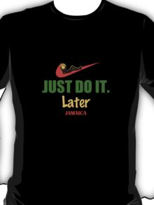 JUST DO IT. Later. Jamaica Tshirt T-Shirt