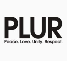 PLUR (Peace. Love. Unity. Respect.) by DropBass