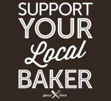 Support Your Local Baker (White Print) by smashtransit
