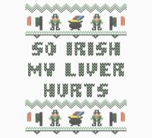 So Irish My Liver Hurts Saint Patricks Day T Shirt by xdurango