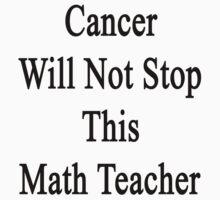 Cancer Will Not Stop This Math Teacher  by supernova23