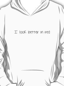 I look better in red t-shirit/sticker/hoodie  T-Shirt