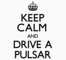 Keep Calm and Drive a Pulsar (Carry On) by CarryOn