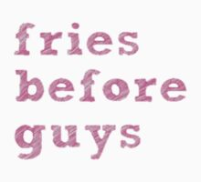 Fries Before Guys T-Shirt by sadeelishad