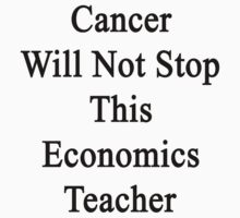 Cancer Will Not Stop This Economics Teacher  by supernova23