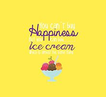 You can't buy Happiness, but you can buy Ice Cream which is almost the same thing by maxbrown