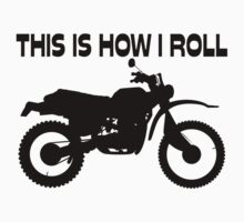 This Is How I Roll Dirt Bike by FireFoxxy
