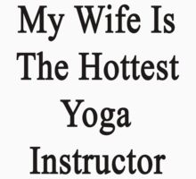 My Wife Is The Hottest Yoga Instructor  by supernova23