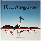K is for Kangaroo An Australian ABC book by Robyn Williams