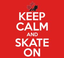 Keep Calm And Skate (Canadian) by AWESwanky