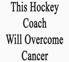 This Hockey Coach Will Overcome Cancer by supernova23