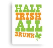 HALF Irish all DRUNK Canvas Print