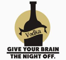 Vodka - give your brain the night off by nektarinchen