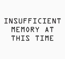Insufficient Memory At This Time by BrightDesign
