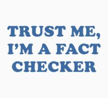 Trust Me, I'm A Fact Checker by BrightDesign