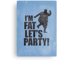 #i'm fat let's party! Canvas Print