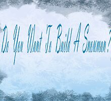 Frozen- Do You Want To Build A Snowman by EAMS