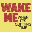 Wake Me When It's Quitting Time by Conrad B. Hart