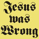 Jesus Was Wrong by Conrad B. Hart