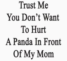 Trust Me You Don't Want To Hurt A Panda In Front Of My Mom by supernova23