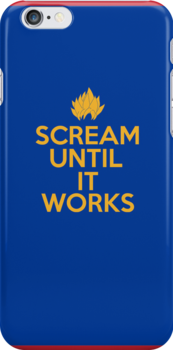 Keep Calm and Scream Until It Works by Onimar