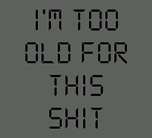 I'M TOO OLD FOR THIS SHIT by Vana Shipton