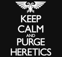 Keep Calm and Purge Heretics by chukzilla