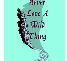 Never love a wild thing by trulybliss