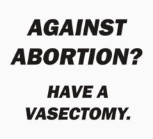 Against Abortion? by MATDiamonds