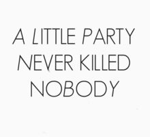 A Little Party Never Killed Nobody by wishforlondon