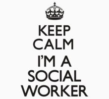 Keep Calm I'm A Social Worker by CarryOn