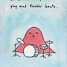 If I had arms, I would play mad freakin' beats by Marc Johns